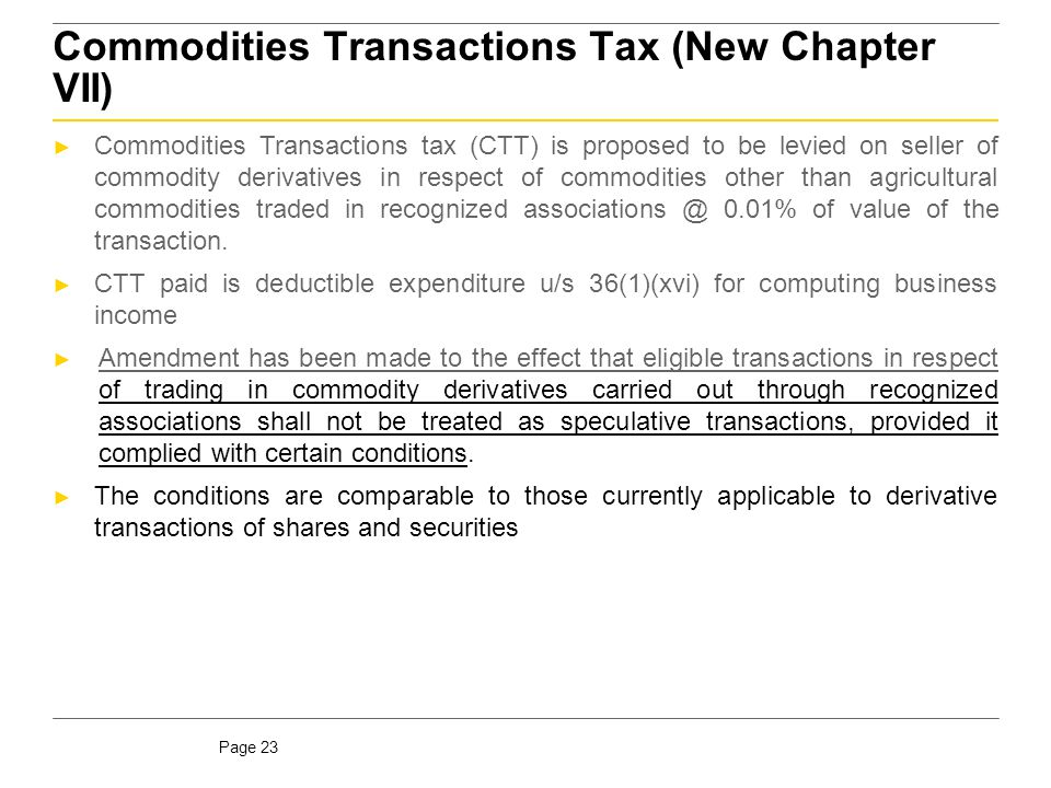 Page 23 Commodities Transactions Tax (New Chapter VII) ► Commodities Transactions tax (CTT) is proposed to be levied on seller of commodity derivative