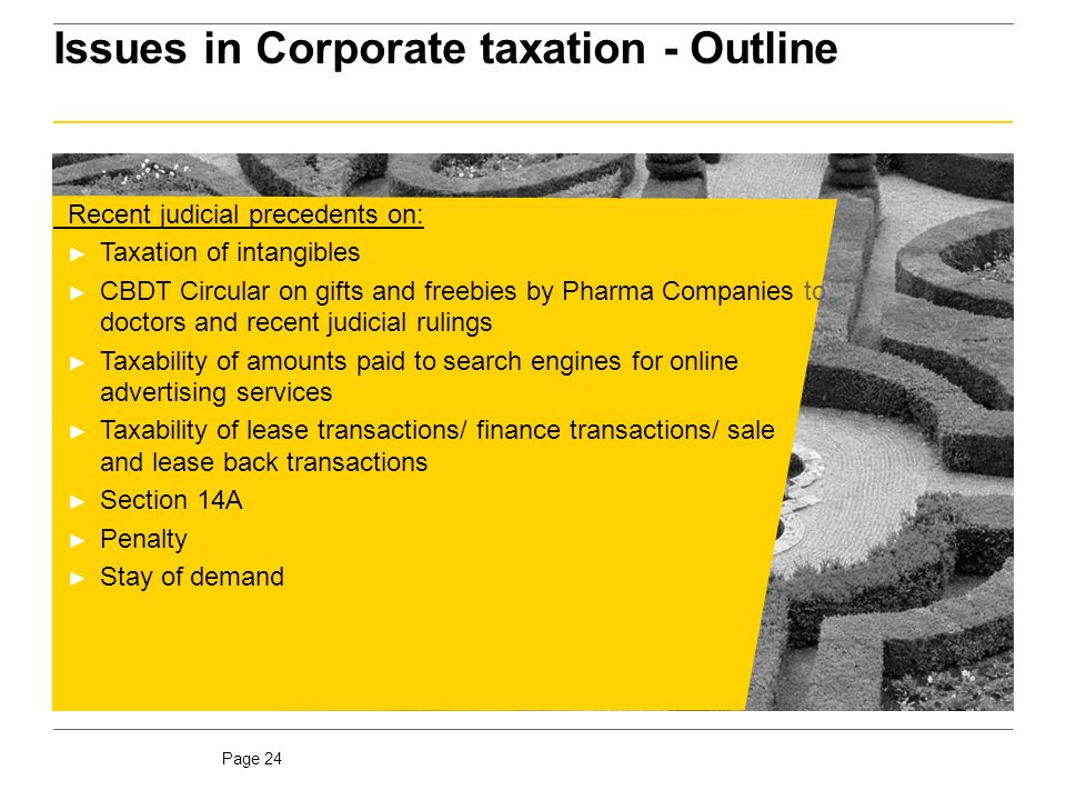 Page 24 Issues in Corporate taxation - Outline Recent judicial precedents on: ► Taxation of intangibles ► CBDT Circular on gifts and freebies by Pharm