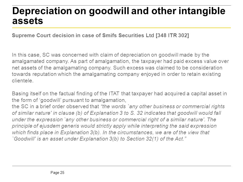 Page 25 Depreciation on goodwill and other intangible assets Supreme Court decision in case of Smifs Securities Ltd [348 ITR 302] In this case, SC was