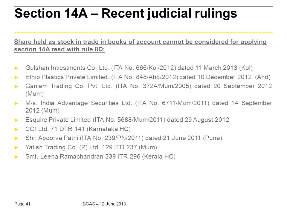 BCAS – 12 June 2013Page 41 Section 14A – Recent judicial rulings Share held as stock in trade in books of account cannot be considered for applying se