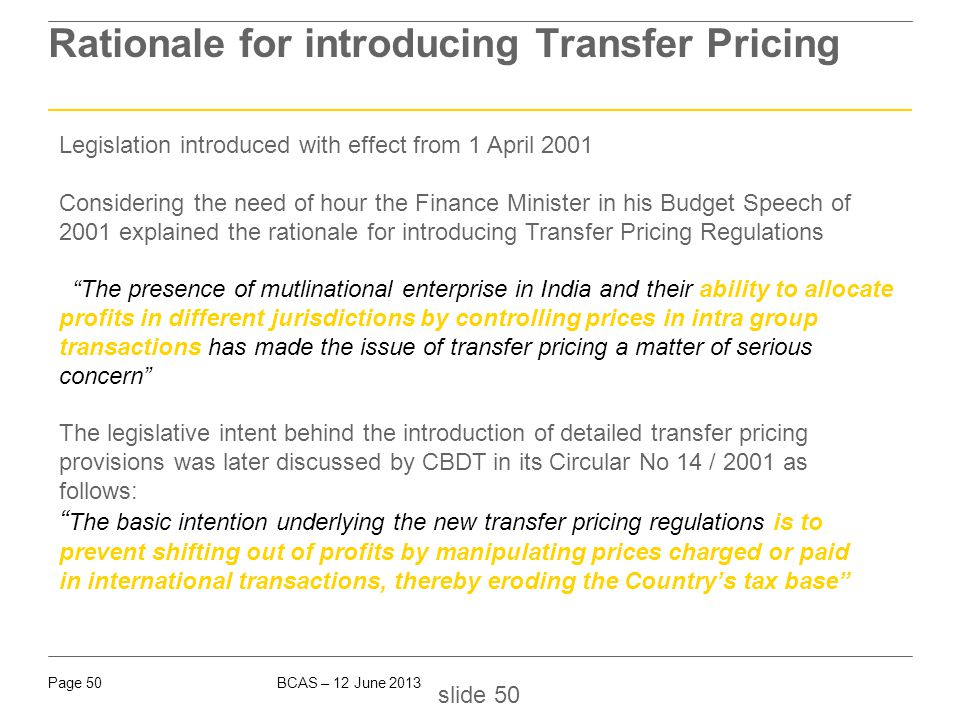 BCAS – 12 June 2013Page 50 Rationale for introducing Transfer Pricing slide 50 Legislation introduced with effect from 1 April 2001 Considering the ne