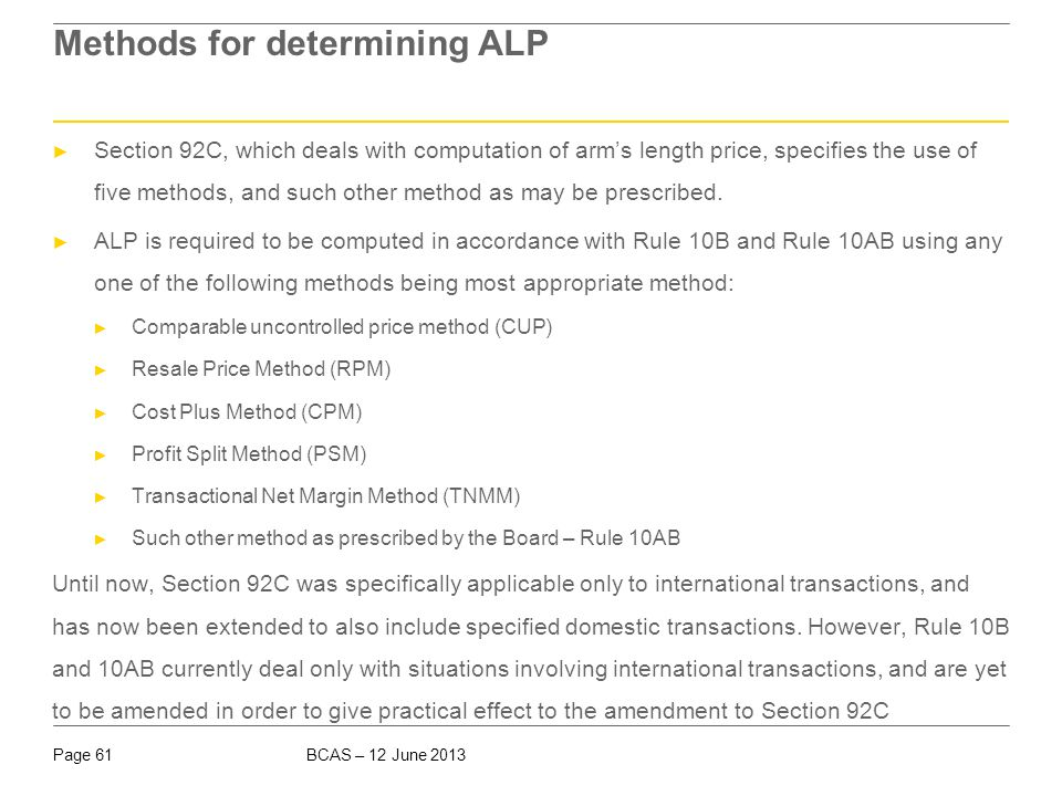 BCAS – 12 June 2013Page 61 Methods for determining ALP ► Section 92C, which deals with computation of arm's length price, specifies the use of five me