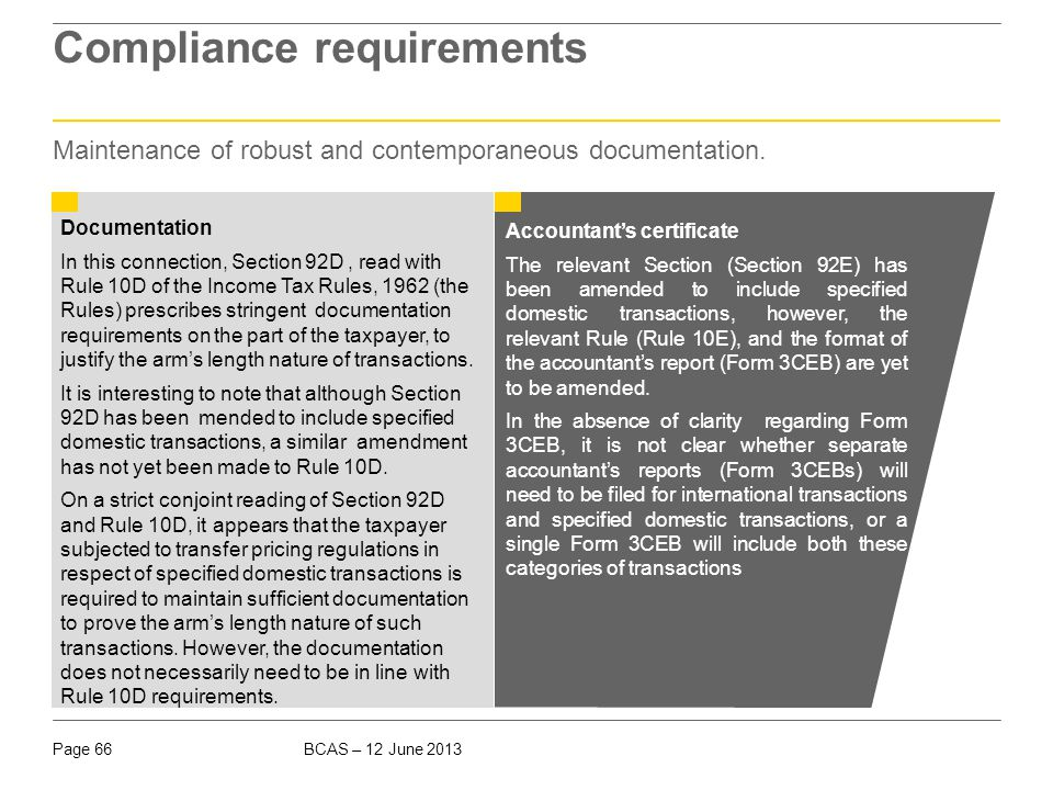 BCAS – 12 June 2013Page 66 Compliance requirements Documentation In this connection, Section 92D, read with Rule 10D of the Income Tax Rules, 1962 (th