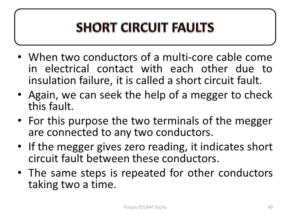 When two conductors of a multi-core cable come in electrical contact with each other due to insulation failure, it is called a short circuit fault. Ag