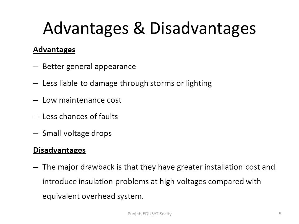 Advantages & Disadvantages Advantages – Better general appearance – Less liable to damage through storms or lighting – Low maintenance cost – Less cha
