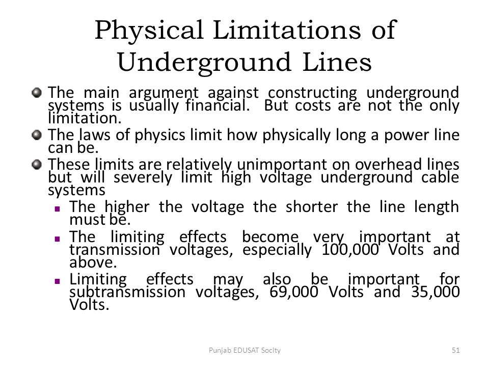 Physical Limitations of Underground Lines The main argument against constructing underground systems is usually financial. But costs are not the only