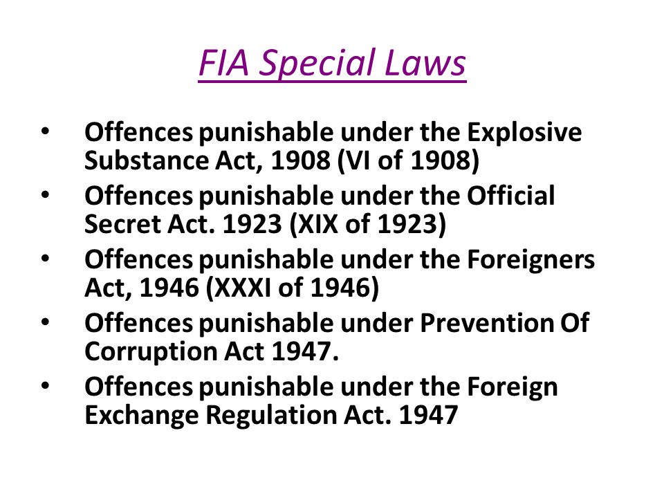 FIA Special Laws Offences punishable under the Explosive Substance Act, 1908 (VI of 1908) Offences punishable under the Official Secret Act.