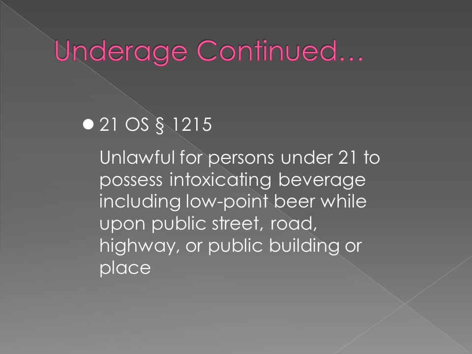 21 OS § 1215 Unlawful for persons under 21 to possess intoxicating beverage including low-point beer while upon public street, road, highway, or public building or place