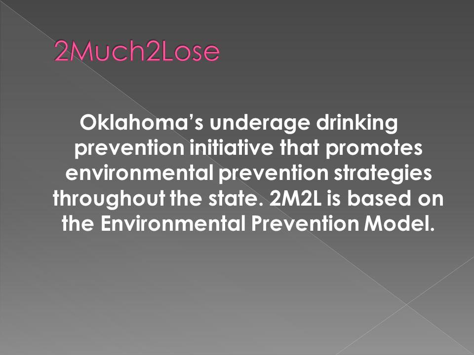 Oklahoma's underage drinking prevention initiative that promotes environmental prevention strategies throughout the state.