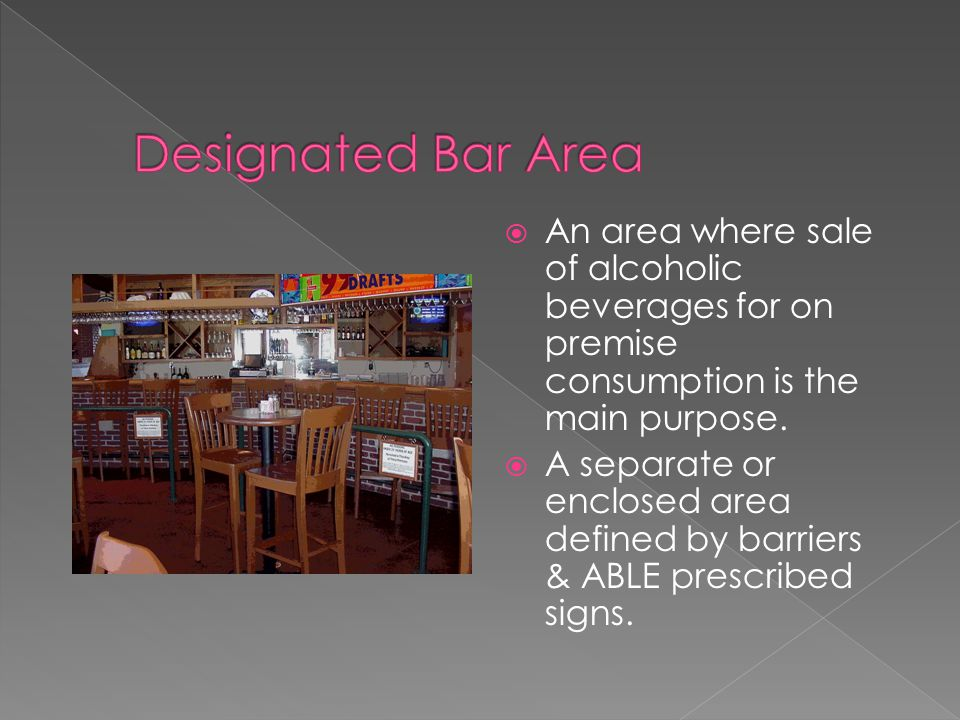  An area where sale of alcoholic beverages for on premise consumption is the main purpose.