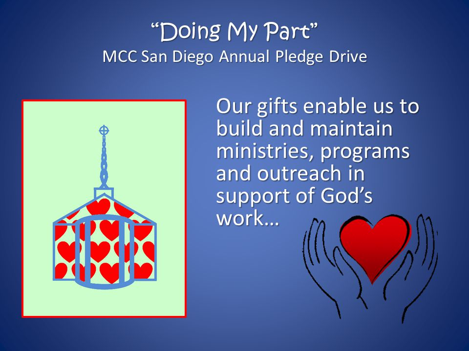 Doing My Part MCC San Diego Annual Pledge Drive Our gifts enable us to build and maintain ministries, programs and outreach in support of God's work…