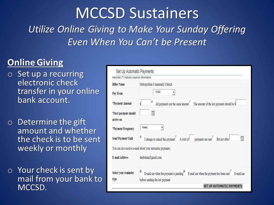 MCCSD Sustainers Utilize Online Giving to Make Your Sunday Offering Even When You Can't be Present Online Giving o Set up a recurring electronic check transfer in your online bank account.