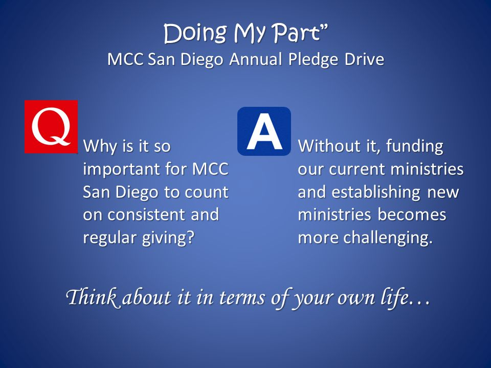 Doing My Part MCC San Diego Annual Pledge Drive QWhy is it so important for MCC San Diego to count on consistent and regular giving.