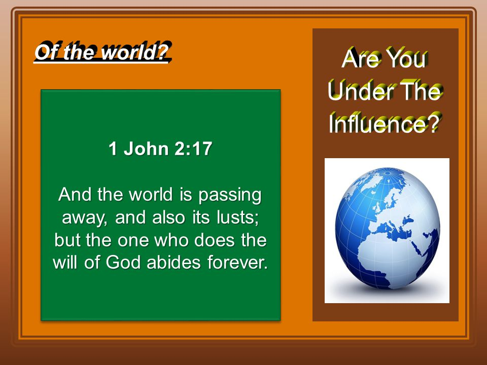 1 John 2:17 And the world is passing away, and also its lusts; but the one who does the will of God abides forever. 1 John 2:17 And the world is passi