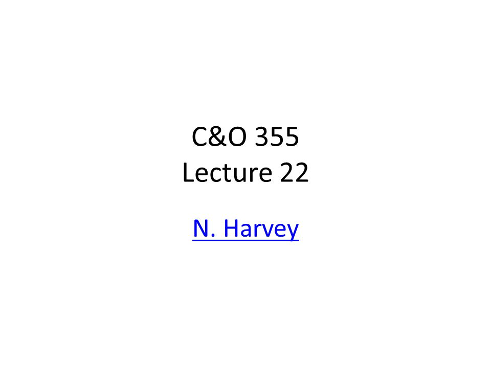 C&O 355 Lecture 22 N. Harvey TexPoint fonts used in EMF.
