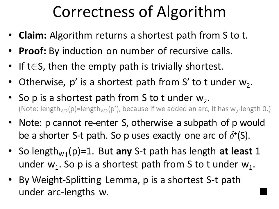 Claim: Algorithm returns a shortest path from S to t. Proof: By induction on number of recursive calls. If t 2 S, then the empty path is trivially sho