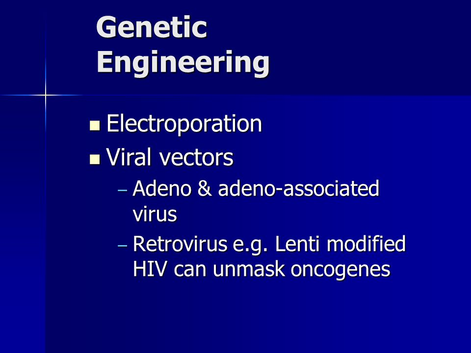 Genetic Engineering Electroporation Electroporation Viral vectors Viral vectors – Adeno & adeno-associated virus – Retrovirus e.g.