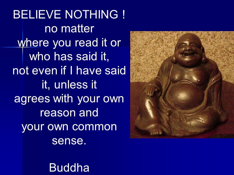 BELIEVE NOTHING .