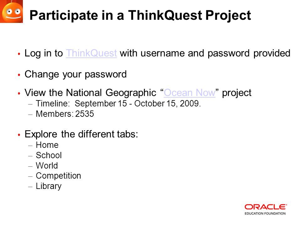 Participate in a ThinkQuest Project Log in to ThinkQuest with username and password providedThinkQuest Change your password View the National Geographic Ocean Now projectOcean Now – Timeline: September 15 - October 15, 2009.