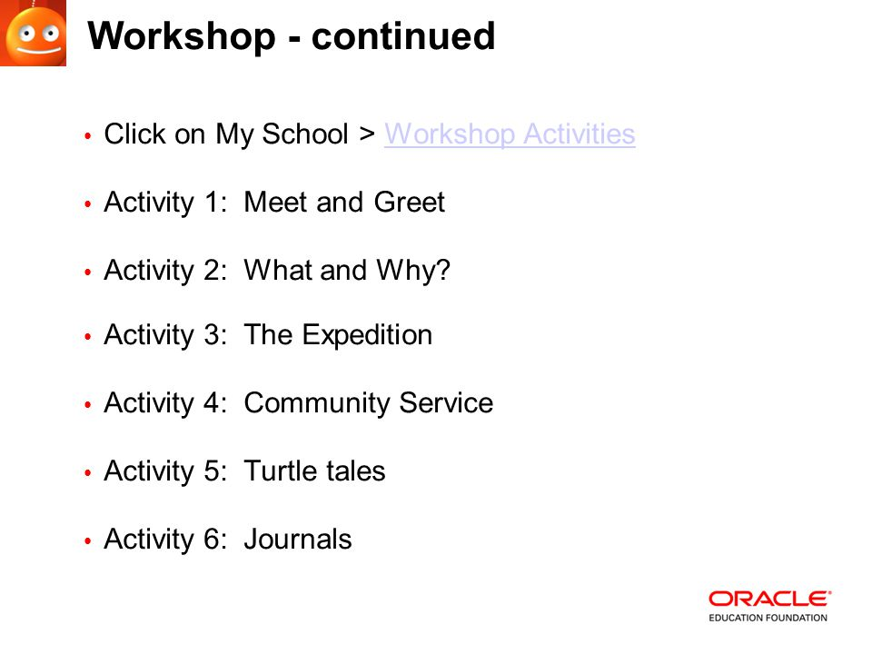 Click on My School > Workshop ActivitiesWorkshop Activities Activity 1: Meet and Greet Activity 2: What and Why.