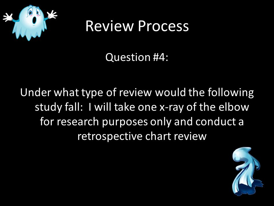 Review Process Question #4: Under what type of review would the following study fall: I will take one x-ray of the elbow for research purposes only an