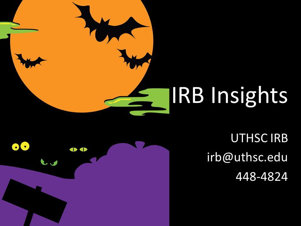 IRB Insights UTHSC IRB irb@uthsc.edu 448-4824