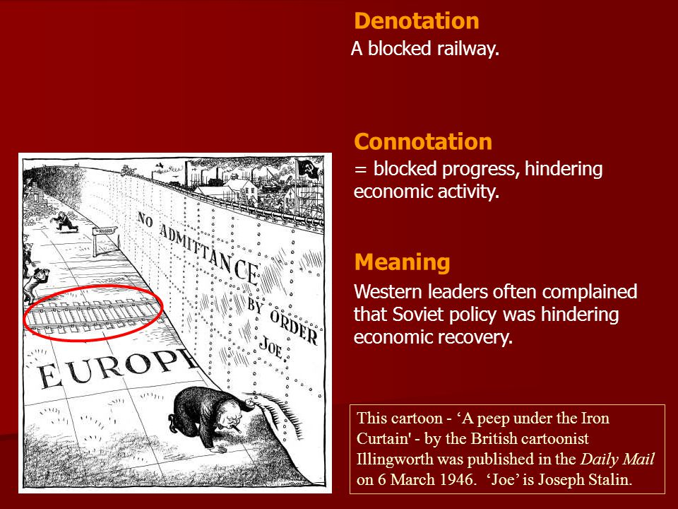 A blocked railway. = blocked progress, hindering economic activity. Denotation Connotation Meaning Western leaders often complained that Soviet policy