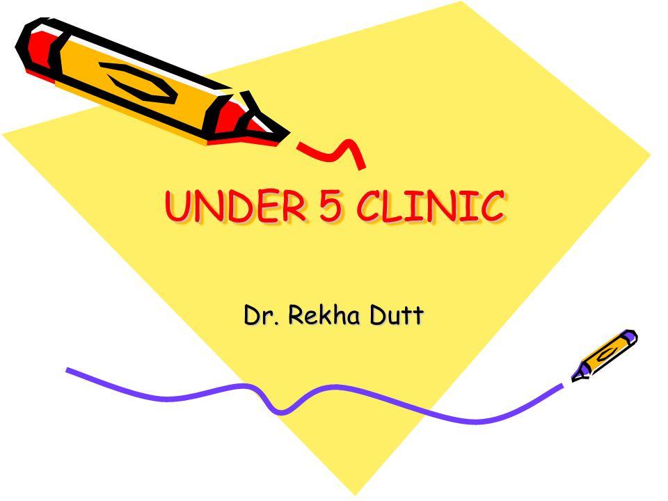 UNDER 5 CLINIC Dr. Rekha Dutt