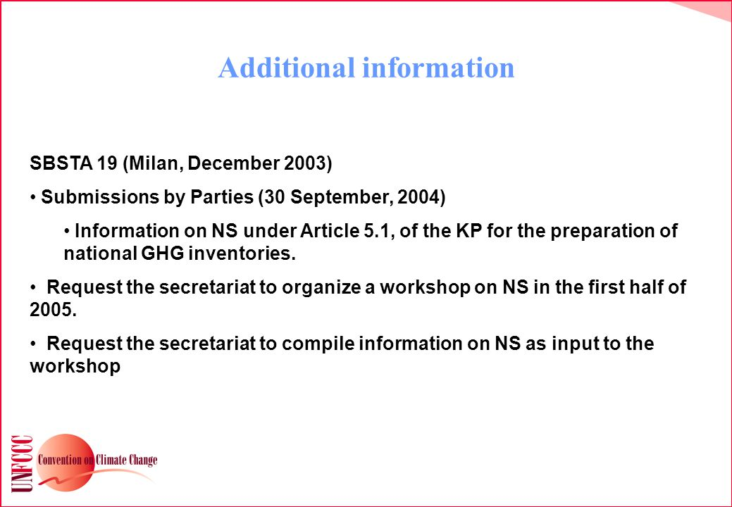 Additional information SBSTA 19 (Milan, December 2003) Submissions by Parties (30 September, 2004) Information on NS under Article 5.1, of the KP for