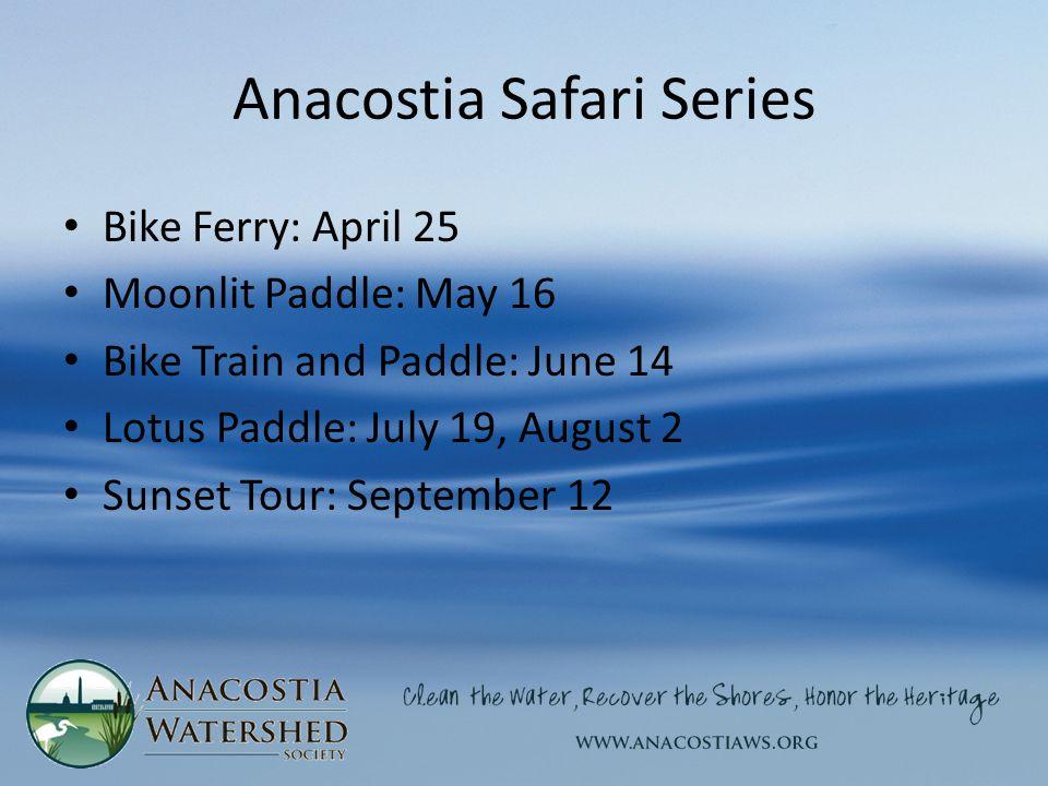 Anacostia Safari Series Bike Ferry: April 25 Moonlit Paddle: May 16 Bike Train and Paddle: June 14 Lotus Paddle: July 19, August 2 Sunset Tour: September 12