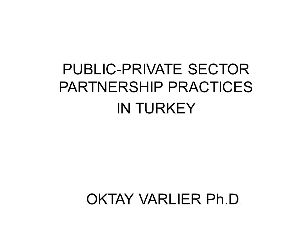 LEGAL BACKGROUND In Turkey, there is no specific or central PPP unit.