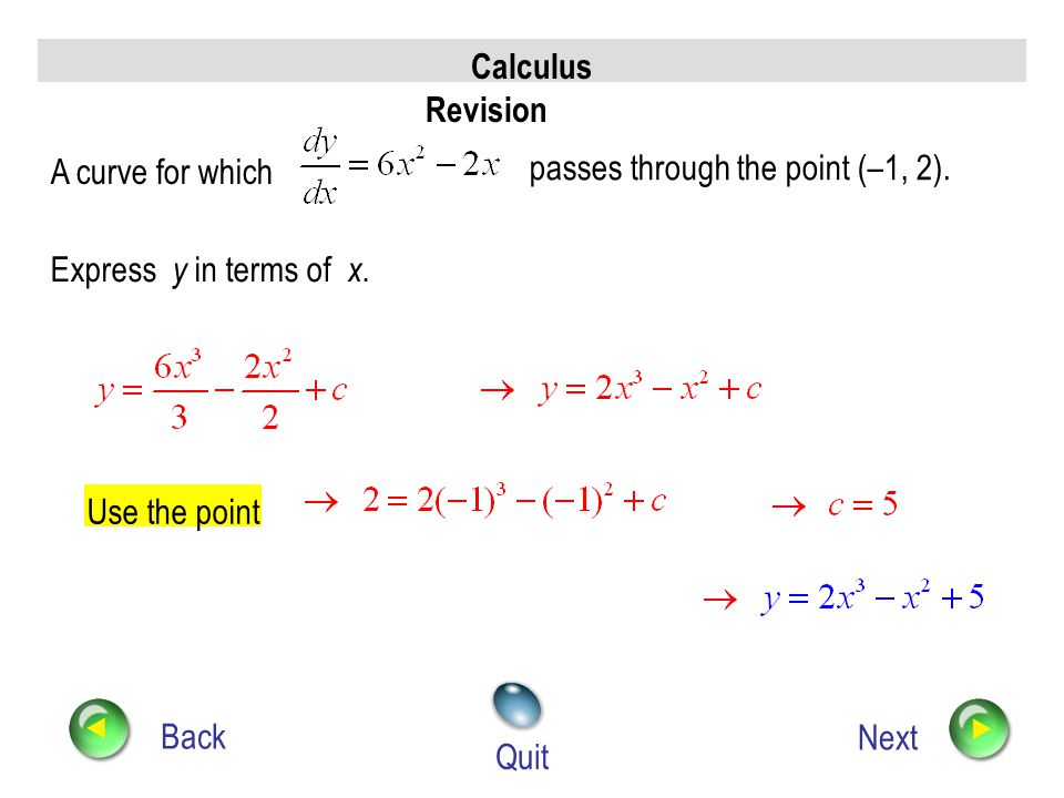 Calculus Revision Back Next Quit The graph of passes through the point (1, 2). express y in terms of x. If simplify Use the point Evaluate c