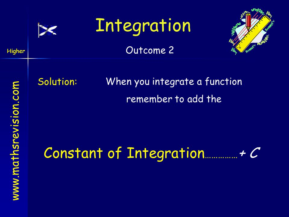 www.mathsrevision.com Higher Integrating is the opposite of differentiating, so: integrate But: differentiate integrate Integrating 6x ….......which f