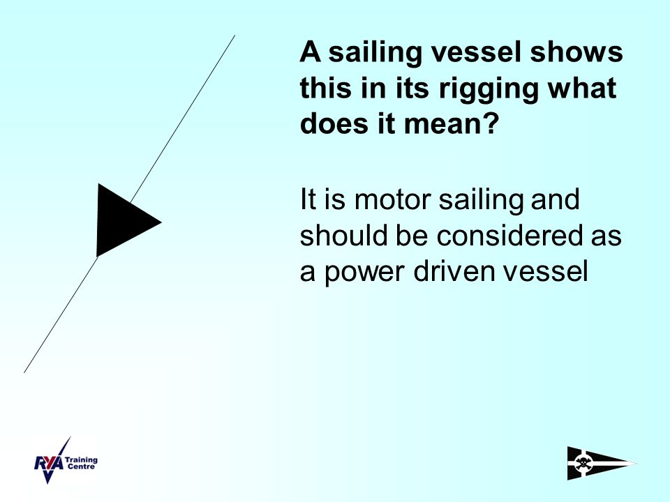 A sailing vessel shows this in its rigging what does it mean? It is motor sailing and should be considered as a power driven vessel