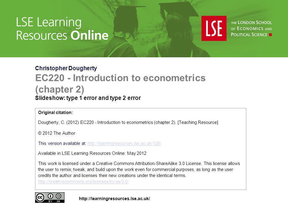 Christopher Dougherty EC220 - Introduction to econometrics (chapter 2) Slideshow: type 1 error and type 2 error Original citation: Dougherty, C. (2012