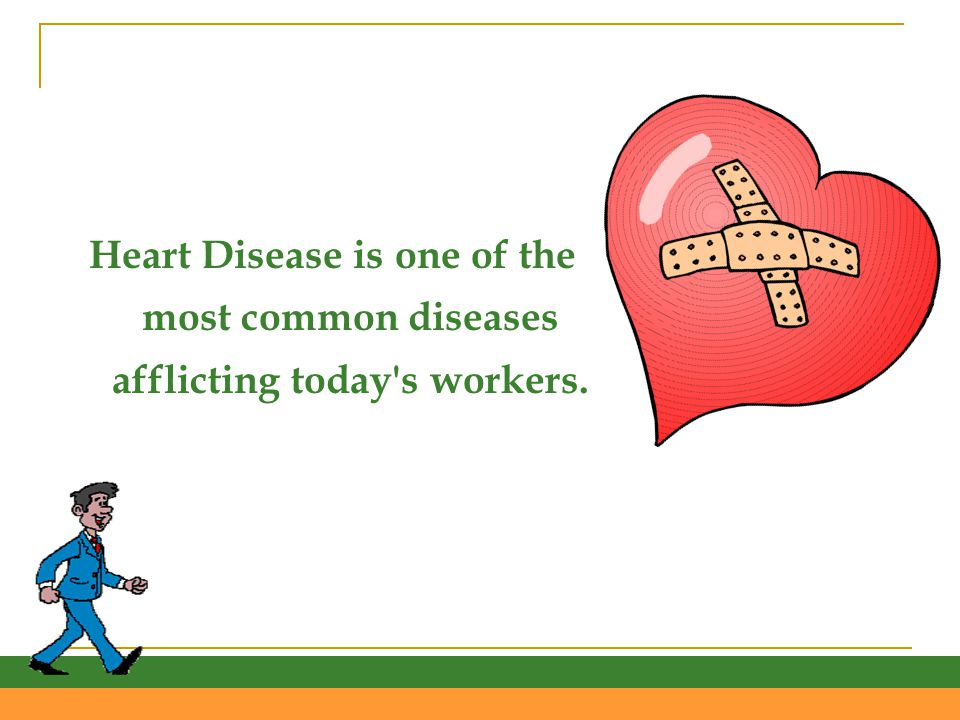 Heart Disease is one of the most common diseases afflicting today s workers.