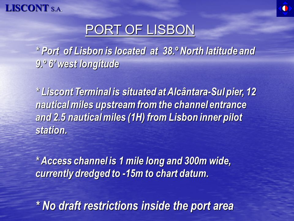 * Port of Lisbon is located at 38.º North latitude and 9.º 6' west longitude * Port of Lisbon is located at 38.º North latitude and 9.º 6' west longit