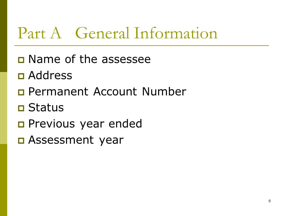 6 Part A General Information  Name of the assessee  Address  Permanent Account Number  Status  Previous year ended  Assessment year