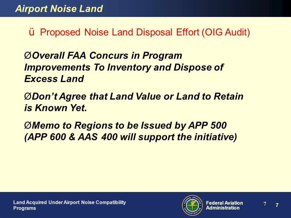 8 Federal Aviation Administration Land Acquired Under Airport Noise Compatibility Programs 8 ü Proposed Noise Land Disposal Effort (OIG Audit) Airport Noise Land OIG Recommendation 1.