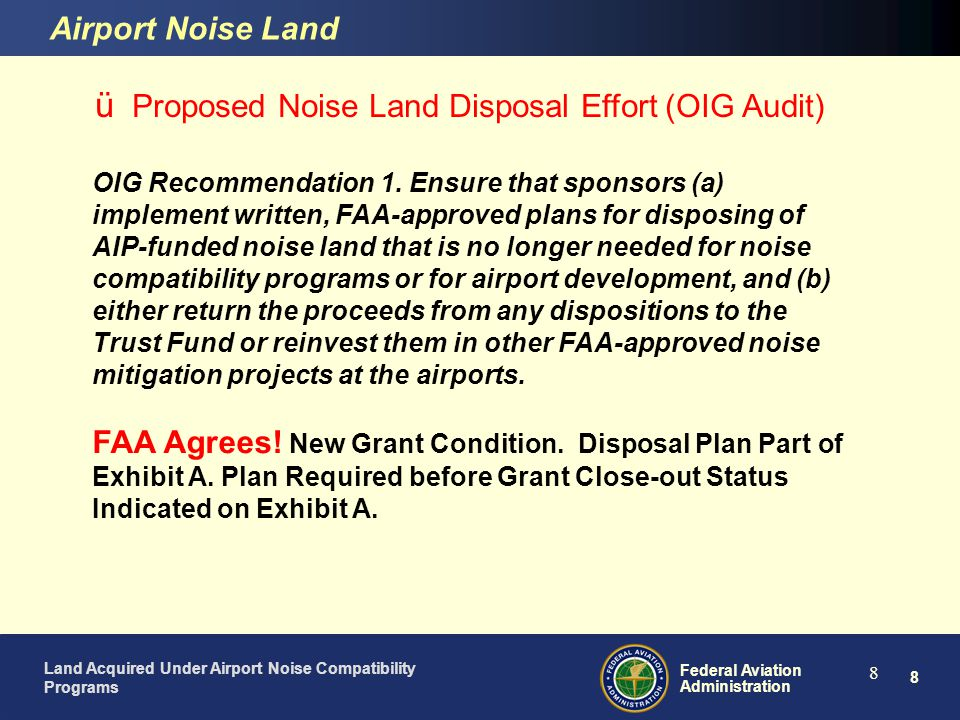 9 Federal Aviation Administration Land Acquired Under Airport Noise Compatibility Programs 9 ü Proposed Noise Land Disposal Effort (OIG Audit) Airport Noise Land Recommendation 2.