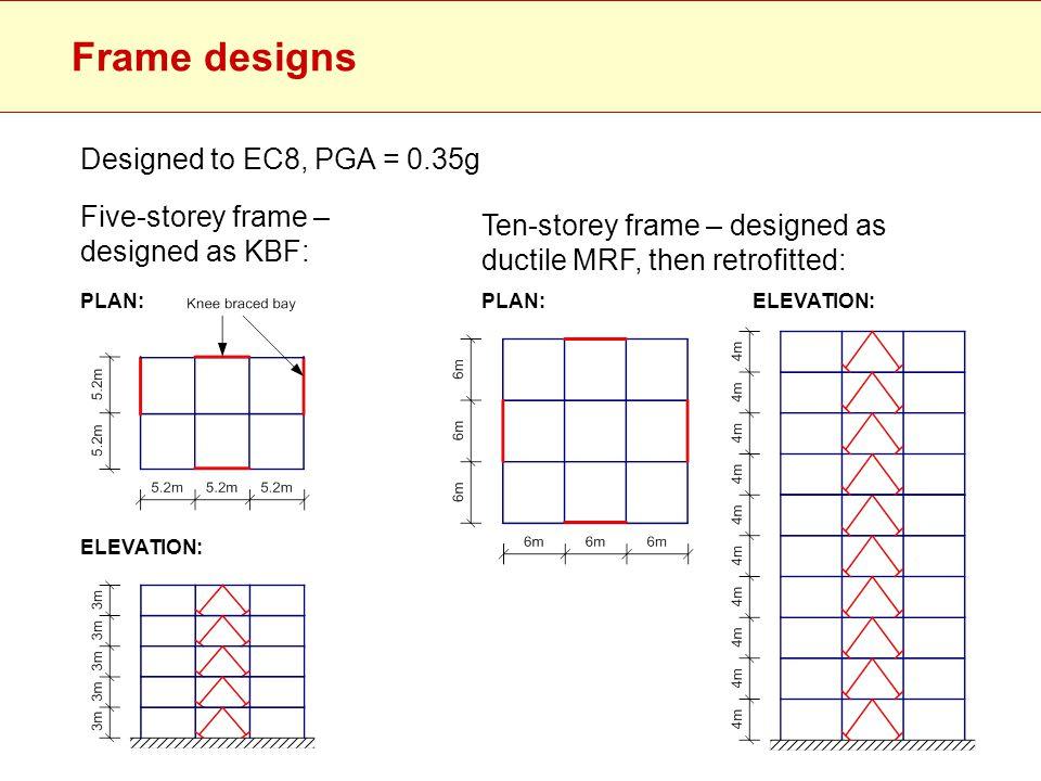 Frame designs Five-storey frame – designed as KBF: Ten-storey frame – designed as ductile MRF, then retrofitted: PLAN: ELEVATION: PLAN:ELEVATION: Desi