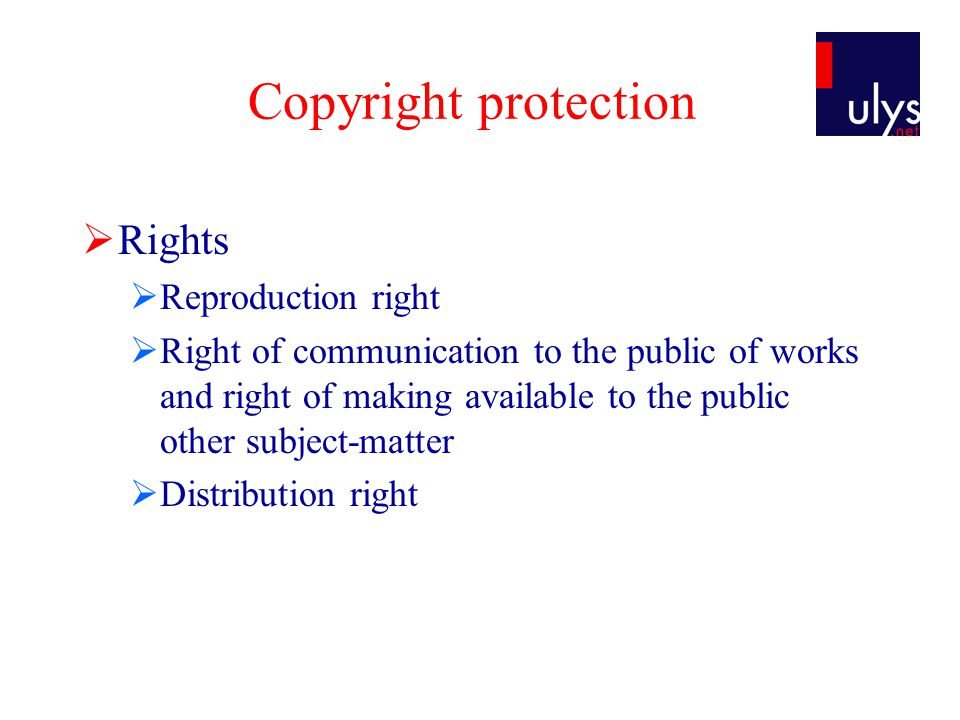 Copyright protection  Rights  Reproduction right  Right of communication to the public of works and right of making available to the public other subject-matter  Distribution right