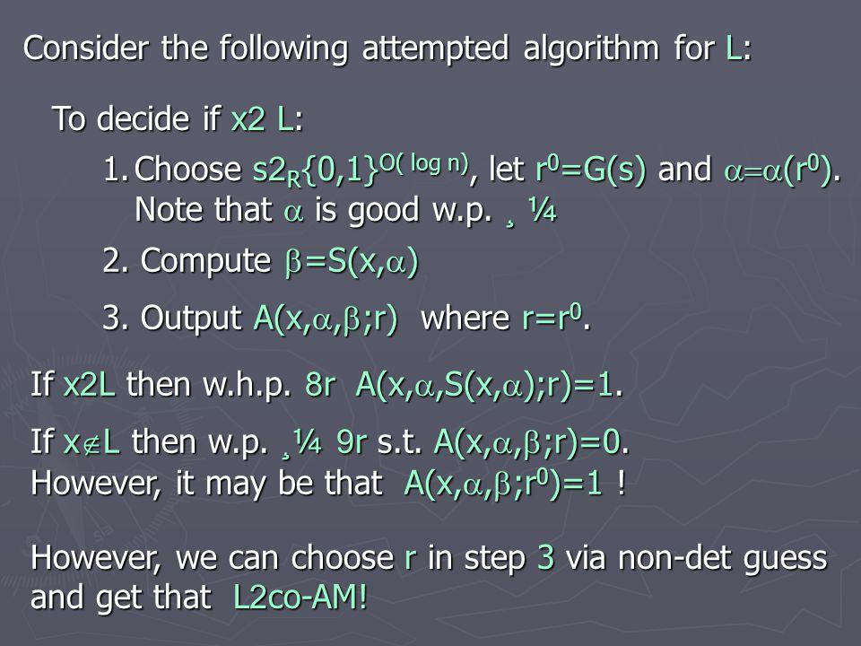 To decide if x 2 L: 1.Choose s 2 R {0,1} O( log n), let r 0 =G(s) and  (r 0 ).