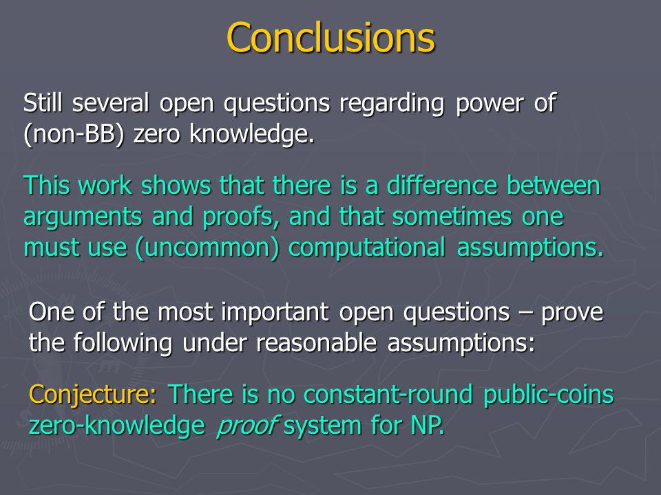 Conclusions Still several open questions regarding power of (non-BB) zero knowledge.