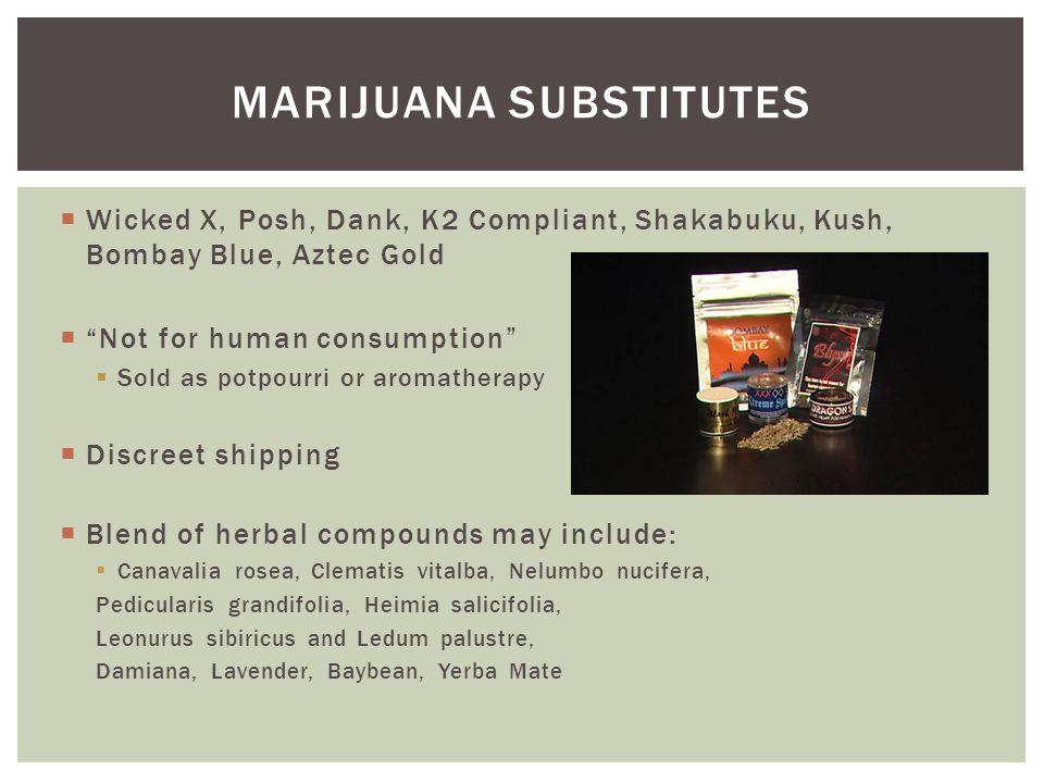 " Wicked X, Posh, Dank, K2 Compliant, Shakabuku, Kush, Bombay Blue, Aztec Gold  ""Not for human consumption""  Sold as potpourri or aromatherapy  Dis"