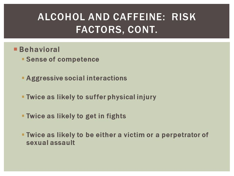  Behavioral  Sense of competence  Aggressive social interactions  Twice as likely to suffer physical injury  Twice as likely to get in fights  T