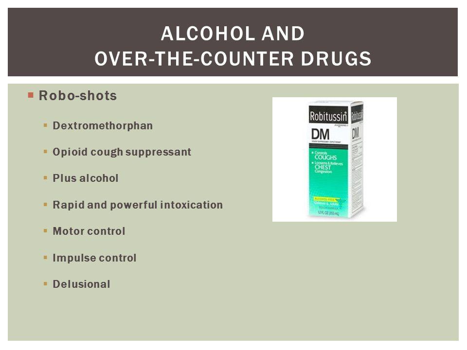  Robo-shots  Dextromethorphan  Opioid cough suppressant  Plus alcohol  Rapid and powerful intoxication  Motor control  Impulse control  Delusi