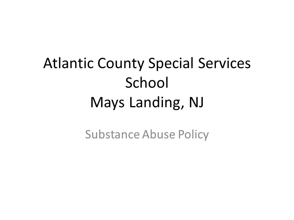 Atlantic County Special Services School Mays Landing, NJ Substance Abuse Policy
