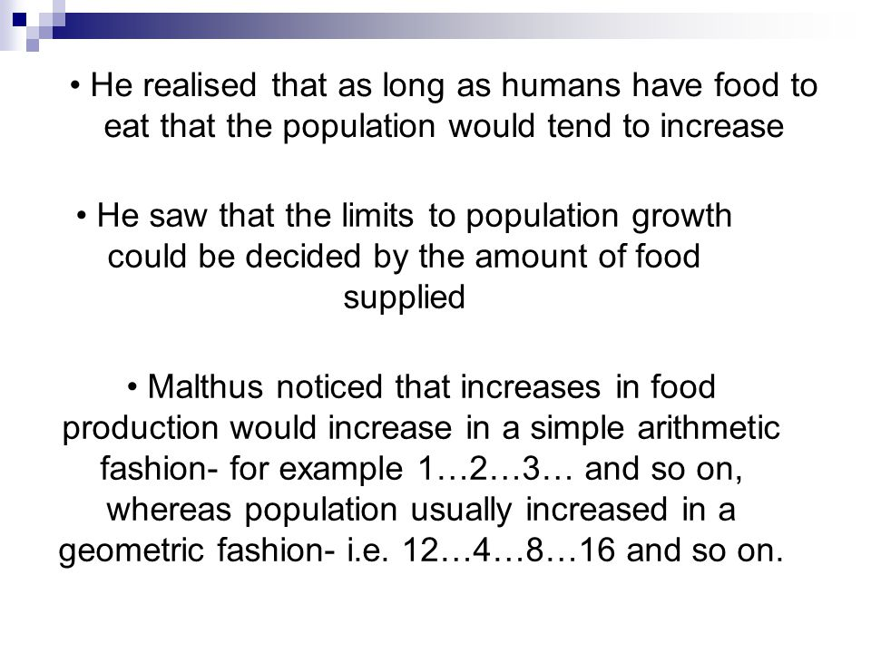 Rationale The Core Principles of Malthus: Food is necessary for human existence Human population tends to grow faster than the power in the earth to p