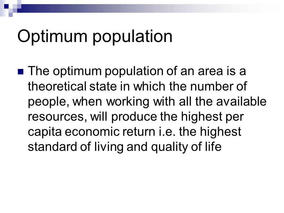 Learning outcomes What is an optimum population? What is under-population? What is over-population? Theories behind population and food supply Example